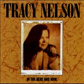 Tracy Nelson: In the Here and Now