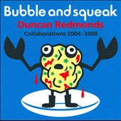 Duncan Redmonds: Bubble & Squeak: Collaborations 2004-2008