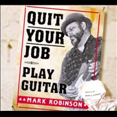 Mark Robinson: Quit Your Job (Play Guitar) [Digipak] *