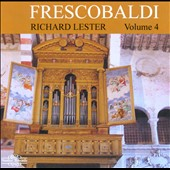 Frescobaldi: Organ & Harpsichord Works, Vol. 4 / Richard Lester