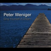 Peter Weniger: Sing Yourself a Dream *