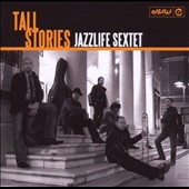 Jazzlife Sextet: Tall Stories