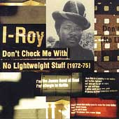 I-Roy: Don't Check Me with No Lightweight Stuff (1972-1975)