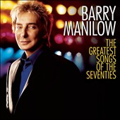 Barry Manilow: The Greatest Songs of the Seventies