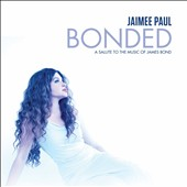 Jaimee Paul: Bonded: A Salute To The Music Of James Bond [Digipak]