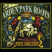 Arden Park Roots: Pipe Dreams