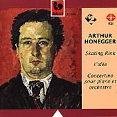 Honegger: Skating Rink, L'Idée, Concertino pour piano