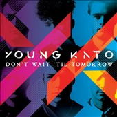 Young Kato: Don't Wait 'Til Tomorrow
