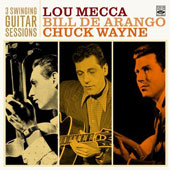 Lou Mecca/Chuck Wayne/Bill DeArango: Three Swinging Guitar Sessions