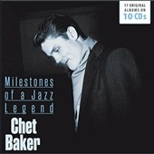 Chet Baker (Trumpet/Vocals/Composer): Milestones of a Jazz Legend *