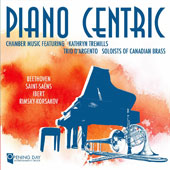 Piano Centric - Chamber Music by Beethoven, Saint-Saëns, Jacques Ibert & Nikolai Rimsky-Korsakov / Kathryn Tremills, piano; Trio DÆArgento; Soloists of Canadian Brass