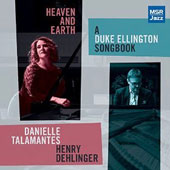 Henry Dehlinger/Danielle Talamantes: Heaven & Earth: A Duke Ellington Songbook