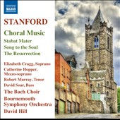 Chales Villiers Stanford (1852-1924): Choral Music - Stabat Mater, Song to the Soul, The Resurrection / Elizabeth Cragg, soprano; Catherine Hopper, mz.; Robert Murray, tenor; David Soar, bass; Jesper Svedberg, cello