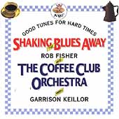 Rob Fisher (Music Director, Musicals): Shaking the Blues Away: Good Tunes for Hard Times