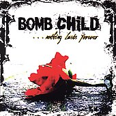 Bomb Child: Nothing Lasts Forever