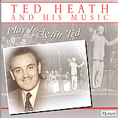 Ted Heath: Play It Again Ted