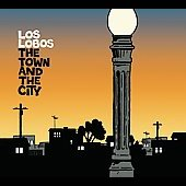 Los Lobos: The Town and the City [Digipak]