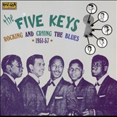 The Five Keys: Rocking and Crying the Blues 1951-1957 *