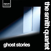 Ghost Stories / The Smith Quartet
