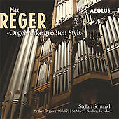 Max Reger: Organ Music in the Grand Manner / Stefan Schmidt