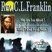 Rev. C.L. Franklin: Why Are You Afraid?/What Think Ye of Jesus
