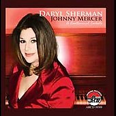 Daryl Sherman: Johnny Mercer: A Centennial Tribute *
