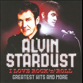 Alvin Stardust: I Love Rock N' Roll: Greatest Hits & More *