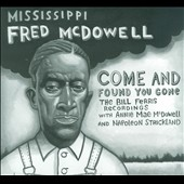Mississippi Fred McDowell: Come and Found You Gone: The Bill Ferris Recordings