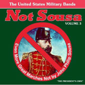 Not Sousa, Vol. 3: Even More Great Marches Not by Sousa
