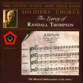 The Legacy of Randall Thompson / US Army Field Band and Soldiers' Chorus