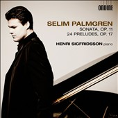 Selim Palmgren: Sonata, Op. 11; 24 Preludes, Op. 27/4-24; Preludes, Op. 17 / Henri Sigfridsson, piano