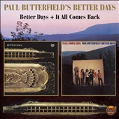 Paul Butterfield's Better Days: Better Days/It All Comes Back *
