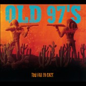 Old 97's: Too Far to Care [Expanded Version] [Digipak]