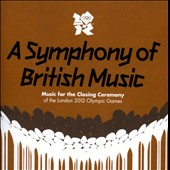Various Artists: A Symphony of British Music: Music for the Closing Ceremony of the London 2012 Olympic Games
