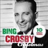 Bing Crosby: 10 Great Christmas Songs