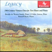 Legacy: 19th-Century Virtuoso Duos for Two Flutes and Piano - Works by Tulou, Camus, Galli, Kohler, Kummer & Ciardi / Brooks de Wetter-Smith, flute. Ulrike Anton, flute. Russel Ryan, piano