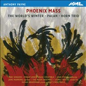 Anthony Payne (b.1936): Phoenix Mass; The World's Winter; Paean; Horn Trio / John Poole; Jane Manning