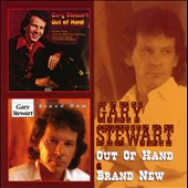 Gary Stewart: Out of Hand/Brand New *