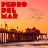 Pedro del Mar: Playa Del Lounge, Vol. 4 [Digipak]