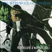 Midnight Rags/Paul Roland: The Werewolf of London