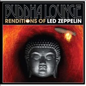 Various Artists: Buddha Lounge Renditions of Led Zeppelin [7/22]