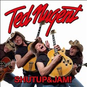 Ted Nugent: Shut Up & Jam!