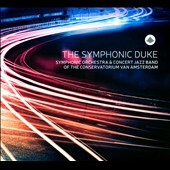 The Symphonic Duke Ellington / SO & Concert Jazz Band of the Amsterdam Conservatory/Dirk Vermeulen and Justin DiCioccio, conductors