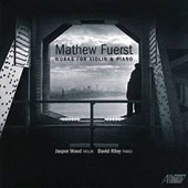Mathew Fuerst: Works for Violin & Piano / Jasper Wood, violin; David Riley, piano