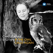 If the Owl Calls Again - Songs by Mussorgsky, Marx, Delage, Ravel, Martin, Caplet, Bridge et al. / Christianne Stotijn, mz