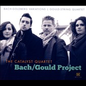 Bach/Gould Project - Bach: Goldberg Variations, BWV 988 (arr. for string quartet); Glenn Gould (1932-1982): String Quartet, Op. 1 / Catalyst Quartet