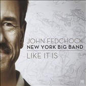 The New York Big Band/John Fedchock/The John Fedchock New York Big Band: Like It Is