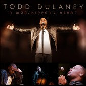 Todd Dulaney: A Worshipper's Heart *