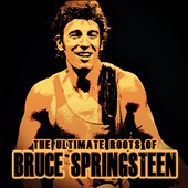 Bruce Springsteen: The Ultimate Roots of Bruce Springsteen