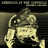 Various Artists: Sherwood at the Controls, Vol. 2: 1985-1990